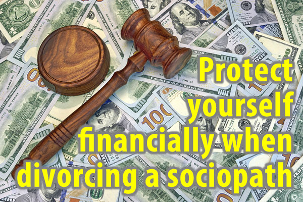 Protect yourself financially when divorcing a sociopath